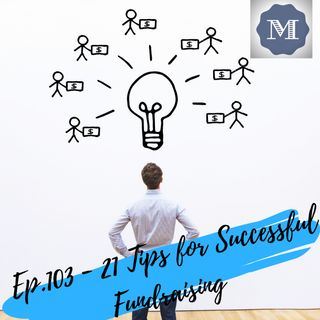 Ep.103 - 21 Tips for Highly Successful Fundraising