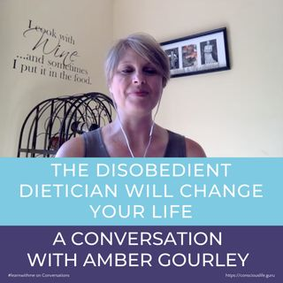 The Disobedient Dietician, a Rebel with a Cause, a Conversation with Amber Gourley