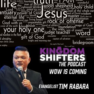 Kingdom Shifters The Podcast : The Wow In Your Life | Evangelist Tim Rabara