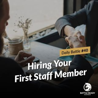Daily Battle #40: Hiring Your First Staff Member