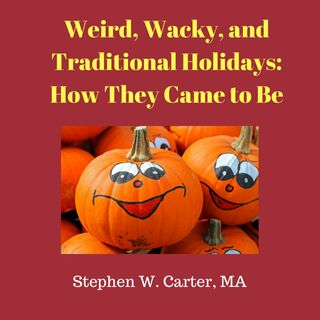 Weird and Wacky Holidays - How They Came to Be