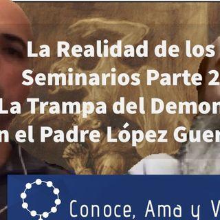 Episodio 155: 😲 Realidades de los Seminarios y la Trampa del Demonio ✝️ con Padre López Guerrero 🛐 Segunda Parte