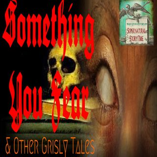 Something You Fear and Other Grisly Tales | Podcast E88