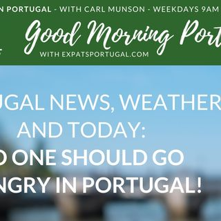 No one should go hungry in Portugal! Plus latest pandemic and weather alerts...