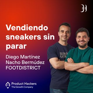 Vendiendo Sneakers sin parar con Diego Martínez y Nacho Bermúdez de FOOTDISTRICT