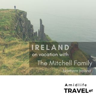 Ireland Vacation with the Mitchell Family, Making the Most of Teenage Years