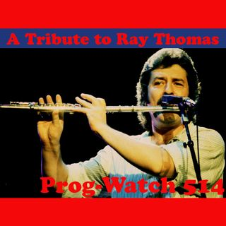 Prog-Watch 514 - A Tribute To Ray Thomas