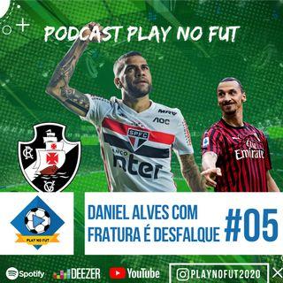 DANIEL ALVES COM FRATURA É DESFALQUE #05Episodio - Podcast Play no Fut