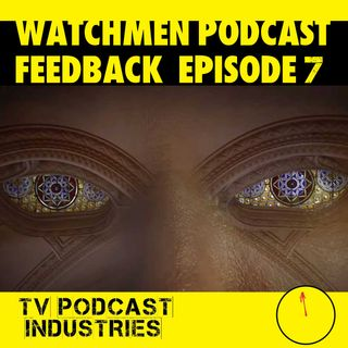 Watchmen Feedback Episode 7 (Audio Only) by TV Podcast Industries