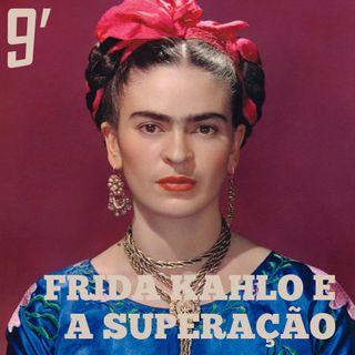 Frida Kahlo e a superação