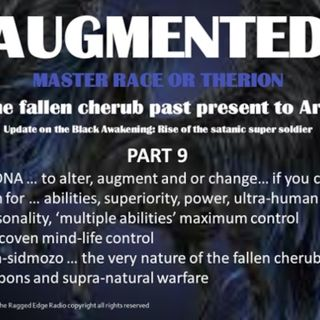 AUGMENTED PART 9 SUPERIOR DNA 'SPLICING DEMONS' superior race?