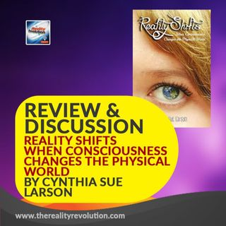 Review and Discussion of Reality Shifts When Consciousness Changes The Physical World By Cynthia Sue Larson