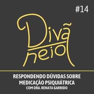 14 - Respondendo dúvidas sobre Medicação Psiquiátrica (com Dra. Renata Garrido)