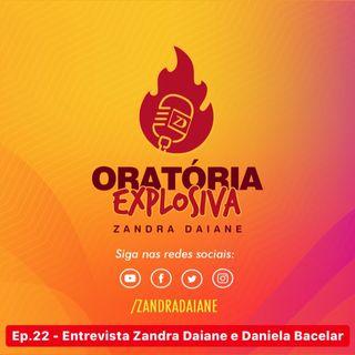 Ep.22 - Oratória Explosiva - Entrevista Zandra Daiane e Daniela Bacelar