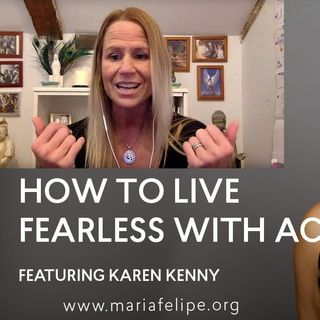 [INTERVIEW] How to Live Fearless with ACIM by Karen Kenney + Maria Felipe - A Course in Miracles