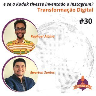 #30 - E se a Kodak tivesse inventado o Instagram? Transformação Digital com Raphael Albino e Ewerton Santos