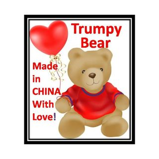 Trumpy Bear make in China with LOVE for Adult Babies! Not for Children that need LOVE! Sad