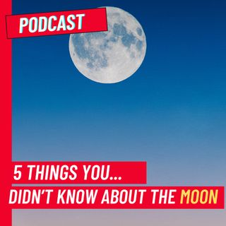 5 things you (probably) didn't know about the Moon!