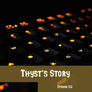FC 112: Thyst's Story