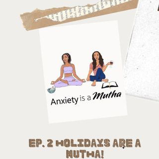 Ep 2 Holidays are a Mutha!