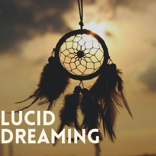 Episode 4 - LUCID DREAMING | How to Induce It?