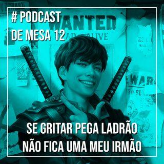 Podcast de Mesa #12 - Se gritar pega ladrão, não fica um meu irmão!