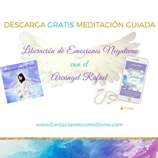 Meditación Liberación de Emociones Negativas con el Arcángel Rafael con Liliana Ruiz