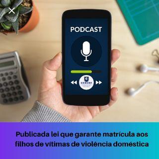 Publicada lei que garante matrícula aos filhos de vítimas de violência doméstica