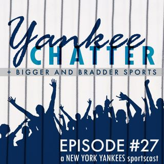 Yankee Chatter - Episode #27