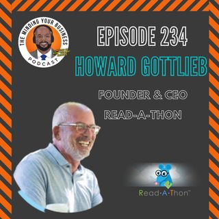 #234 - Howard Gottlieb, Founder and CEO of Read-A-Thon