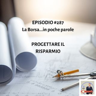 Episodio 287 La Borsa...In Poche Parole