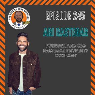 #245 - Ari Rastegar, Founder and CEO of Rastegar Property Company