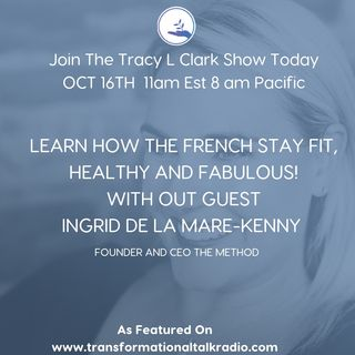 LEARN HOW THE FRENCH STAY FIT, FABULOUS AND HEALTH WITH GUEST INGRID DE LA MARE-KENNY