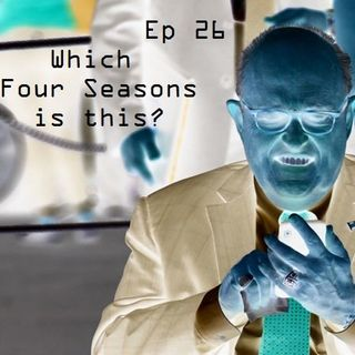 Ep 26 - Which Four Seasons is this?