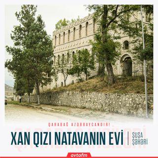 Şuşa Xan qızı Natəvanın evi | Qarabağ inciləri #5