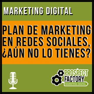 Plan de Marketing en Redes Sociales, ¿aún o lo tienes? | Prospect Factory