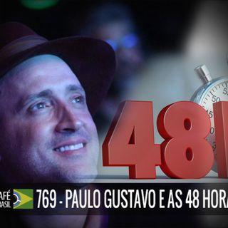 Café Brasil 769 - Paulo Gustavo e as 48 horas