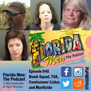 E040 - Bomb Squad, TSA, Comissioner Licker, and Mariticide