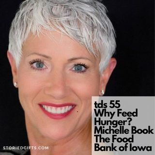 TDS 55 Why Feed Hunger? Michelle Book of The Food Bank of Iowa