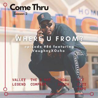 Where U From? #86 featuring VaughnyXOcho