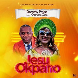 Dorothy Praise Ft. Okanuma Osita - Jesu Okpano