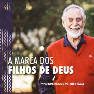 A MARCA DOS FILHOS DE DEUS // pr. Carlos Alberto Bezerra