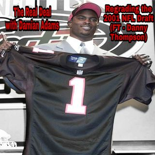 Real Deal - Regrading the 2001 NFL Draft (FT - Danny Thompson)
