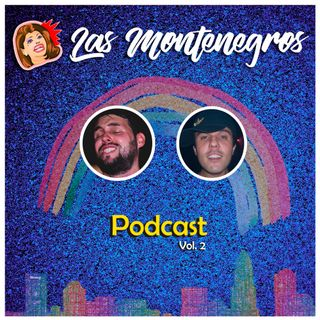 Las Montenegros Podcast VOL.2