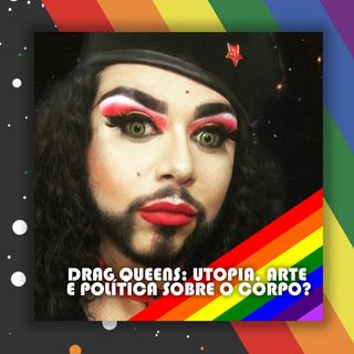 #50 Doutora Drag - Drag queens: utopia, arte e política sobre o corpo?