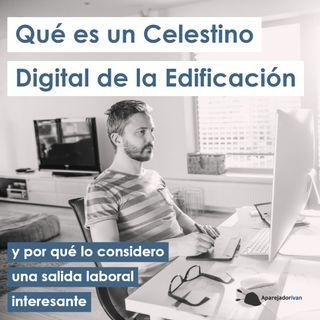 Qué es un Celestino Digital de la Edificación y por qué lo considero una salida laboral interesante