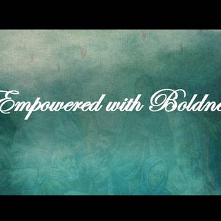 EMPOWERED WITH BOLDNESS - pt1 - Empowered With Boldness