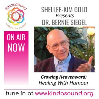 Healing With Humour | Dr Bernie Siegel on Growing Heavenward with Shellee-Kim Gold