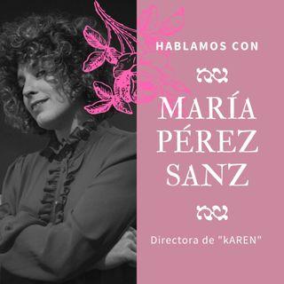 Nadie hablará de nosotras by María Abad 1x03   MARÍA PEREZ SANZ- Directora de KAREN