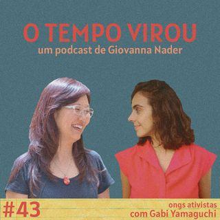 #43 ONGs ativistas - com Gabi Yamaguchi